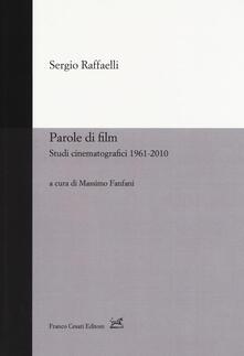 Parole di film. Scritti cinematografici 1961-2010 - Sergio Raffaelli - copertina