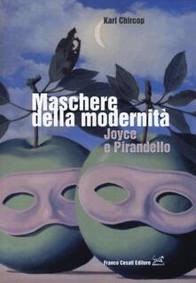 Maschere della modernità. Joyce e Pirandello - Karl Chircop - copertina