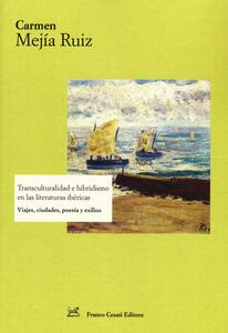Transculturalidad e hibridismo en las literaturas ibéricas. Viajes, ciudades, poesía y exilios