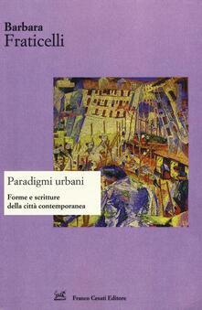 Paradigmi urbani. Forme e scritture della città contemporanea. Ediz. italiana e spagnola - Barbara Fraticelli - copertina