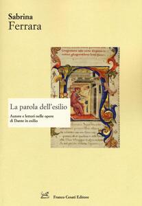 La parola dell'esilio. Autore e lettori nelle opere di Dante in esilio