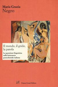 Il mondo, il grido, la parola. La questione linguistica nella letteratura postcoloniale italiana