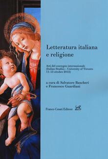 Letteratura italiana e religione. Atti del Convegno internazionale (Toronto, 11-13 ottobre 2012) - copertina