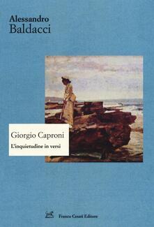 Giorgio Caproni. L'inquietudine in versi - Alessandro Baldacci - copertina