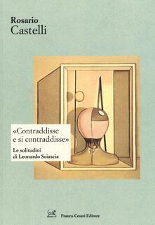 «Contraddisse e si contraddisse». Le solitudini di Leonardo Sciascia - Rosario Castelli - copertina