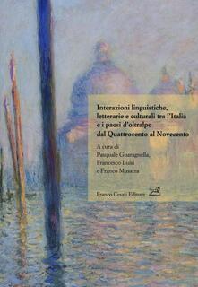 Interazioni linguistiche, letterarie e culturali tra l'Italia e i paesi d'oltralpe dal Quattrocento al Novecento - copertina