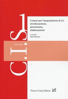 L' input per l'acquisizione di L2: strutturazione, percezione, elaborazione - copertina