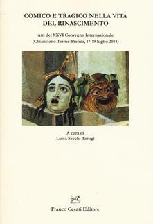 Comico e tragico nella vita del Rinascimento. Atti del 26° Convegno internazionale (Chianciano-Pienza, 17-19 luglio 2014) - copertina