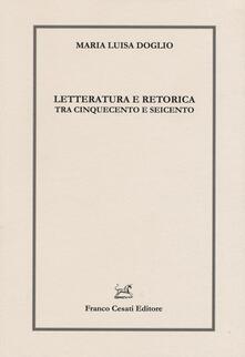Letteratura e retorica tra Cinquecento e Seicento - Maria Luisa Doglio - copertina