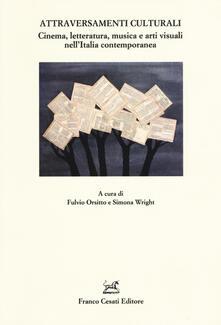 Attraversamenti culturali. Cinema, letteratura, musica e arti visuali nell'Italia contemporanea - copertina
