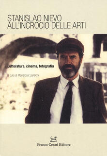 Stanislao Nievo all'incrocio delle arti. Letteratura, cinema, fotografia. Atti della Giornata di studio (Roma, 7 aprile 2016) - copertina