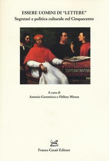 Essere uomini di «lettere». Segretari e politica culturale nel Cinquecento - Antonio Geremicca,Hélène Miesse - copertina
