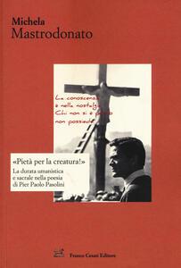 «Pietà per la creatura!». La durata umanistica e sacrale nella poesia di Pier Paolo Pasolini