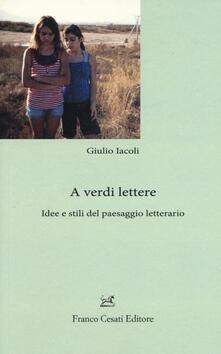 A verdi lettere. Idee e stili del paesaggio letterario - Giulio Iacoli - copertina
