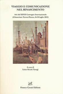 Viaggio e comunicazione nel Rinascimento. Atti del 27º convegno internazionale (Chianciano Terme-Pienza, 16-18 luglio 2015) - copertina