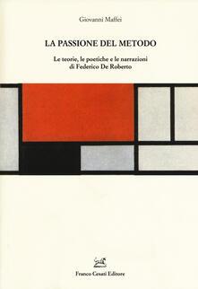 Le passioni del metodo. Le teorie, le poetiche e le narrazioni di Federico De Roberto - Giovanni Maffei - copertina