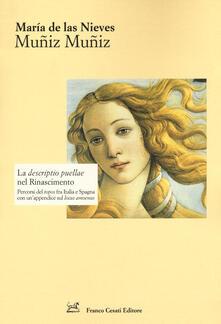 La «descriptio puellae» nel Rinascimento. Percorsi del topos fra Italia e Spagna con un'appendice sul locus amoenus - María Muñiz Muñiz de Las Nieves - copertina