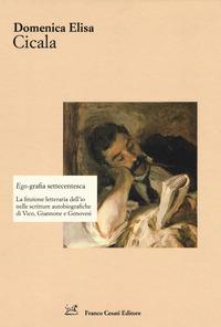 Ego-grafia settecentesca. La finzione letteraria dell'io nelle scritture autobiografiche di Vico, Giannone e Genovesi - Cicala Domenica Elisa - wuz.it