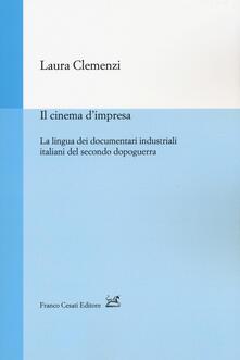 Il cinema d'impresa. La lingua dei documentari industriali italiani del secondo dopoguerra - Laura Clemenzi - copertina