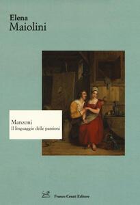 Manzoni. Il linguaggio delle passioni - Elena Maiolini - copertina
