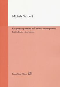 Libro Il trapassato prossimo nell'italiano contemporaneo. Tra tradizione e innovazione Michela Gardelli