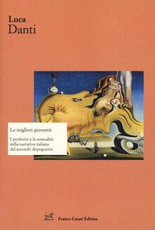 Le migliori gioventù. I periferici e la sessualità nella narrativa italiana del secondo dopoguerra - Luca Danti - copertina