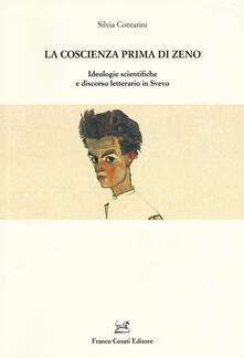 La coscienza prima di Zeno. Ideologie scientifiche e discorso letterario in Svevo - Silvia Contarini - copertina