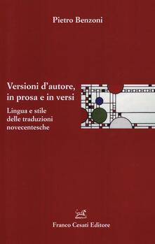 Versioni d'autore, in prosa e in versi. Lingua e stile delle traduzioni novecentesche - Pietro Benzoni - copertina