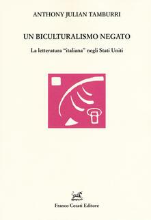 Un biculturalismo negato. La letteratura «italiana» negli Stati Uniti - Anthony Julian Tamburri - copertina