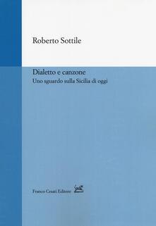 Dialetto e canzone. Uno sguardo sulla Sicilia - Roberto Sottile - copertina