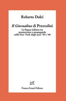 Il «Giornalino» di Prezzolini. La lingua italiana tra promozione e propaganda nella New York degli anni '30 e '40 - Roberto Dolci - copertina