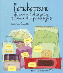 L' etichettario. Dizionario di alternative italiane a 1800 parole inglesi - Antonio Zoppetti - copertina