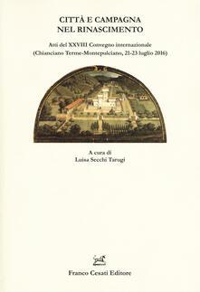 Città e campagna nel Rinascimento. Atti del 28° Convegno internazionale (Chianciano Terme-Montepulciano, 21-23 luglio 2016) - copertina
