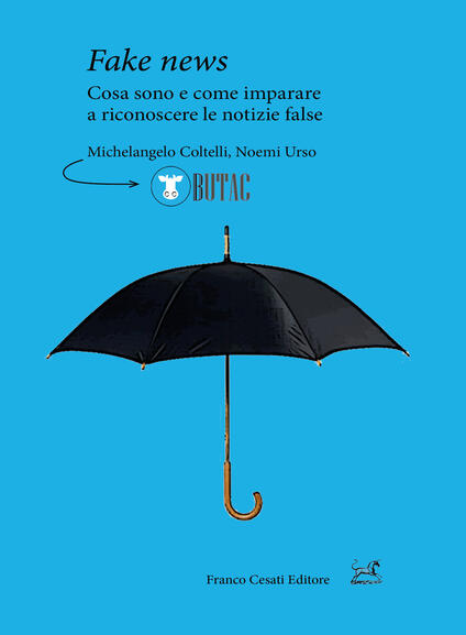 Fake news. Cosa sono e come imparare a riconoscere le false notizie - Michelangelo Coltelli,Noemi Urso - copertina