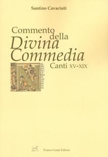 Commento della «Divina Commedia». Canti XV-XIX - Santino Cavaciuti - copertina