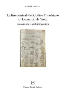 Le liste lessicali del Codice Trivulziano di Leonardo da Vinci. Trascrizione e analisi linguistica - Barbara Fanini - copertina