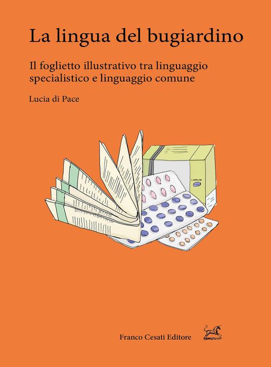 La lingua del bugiardino. Il foglietto illustrativo tra linguaggio specialistico e linguaggio comune - Lucia Di Pace - copertina