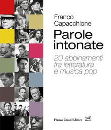 Parole intonate. 20 abbinamenti tra letteratura e musica pop - Franco Capacchione - copertina