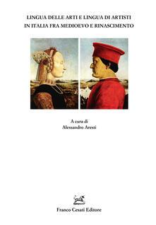 Lingua delle arti e lingua degli artisti in Italia fra Medioevo e Rinascimento - copertina