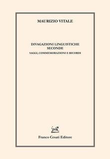Divagazioni linguistiche seconde. Saggi, commemorazioni e ricordi - Maurizio Vitale - copertina