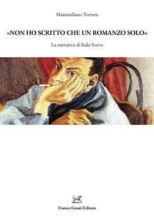 «Non ho scritto che un romanzo solo». La narrativa di Italo Svevo - Massimiliano Tortora - copertina