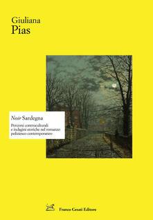 Noir Sardegna. Percorsi controculturali e indagini storiche nel romanzo poliziesco contemporaneo - Giuliana Pias - copertina