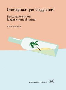 Immaginari per viaggiatori. Raccontare territori, luoghi e storie al turista - Alice Avallone - copertina