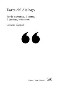L' arte del dialogo. Per la narrativa, il teatro, il cinema, le serie tv - Leonardo Staglianò - copertina