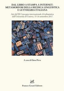 Libro Dal libro a stampa a internet: metamorfosi della ricerca linguistica e letteraria italiana. Atti del 9° Convegno internazionale di italianistica (Craiova, 15-16 settembre 2017)