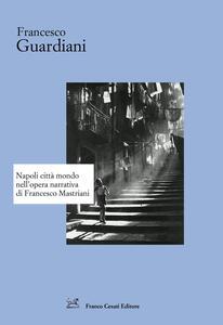 Libro Napoli città mondo nell'opera narrativa di Francesco Mastriani Francesco Guardiani