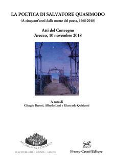 Poetica di Salvatore Quasimodo (A cinquantanni dalla morte del poeta, 1968-2018). Atti del Convegno (Arezzo, 10 novembre 2018).pdf