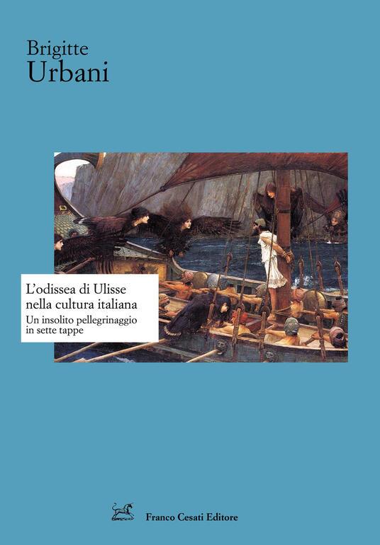L' Odissea di Ulisse nella cultura italiana. Un insolito pellegrinaggio in sette tappe - Brigitte Urbani - copertina
