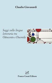 Saggi sulla lingua letteraria tra Ottocento e Duemila - Claudio Giovanardi - copertina