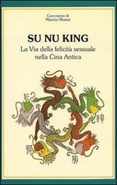 Su nu king. La via della felicità sessuale nella Cina antica